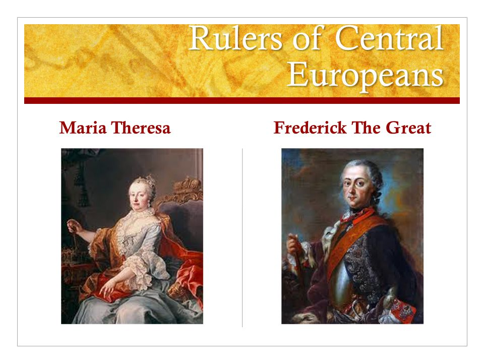 Rulers of Central Europeans Maria Theresa Frederick The Great
