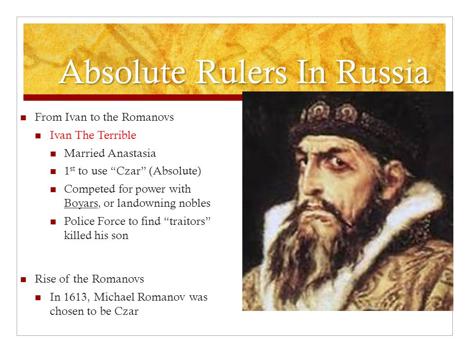 """Absolute Rulers In Russia From Ivan to the Romanovs Ivan The Terrible Married Anastasia 1 st to use """"Czar"""" (Absolute) Competed for power with Boyars,"""