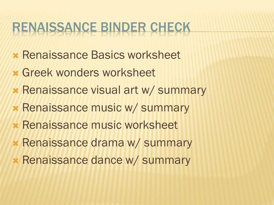  Renaissance Basics worksheet  Greek wonders worksheet  Renaissance visual art w/ summary  Renaissance music w/ summary  Renaissance music worksheet  Renaissance drama w/ summary  Renaissance dance w/ summary