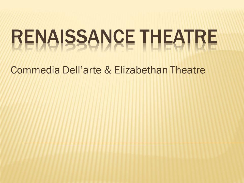 Commedia Dell'arte & Elizabethan Theatre