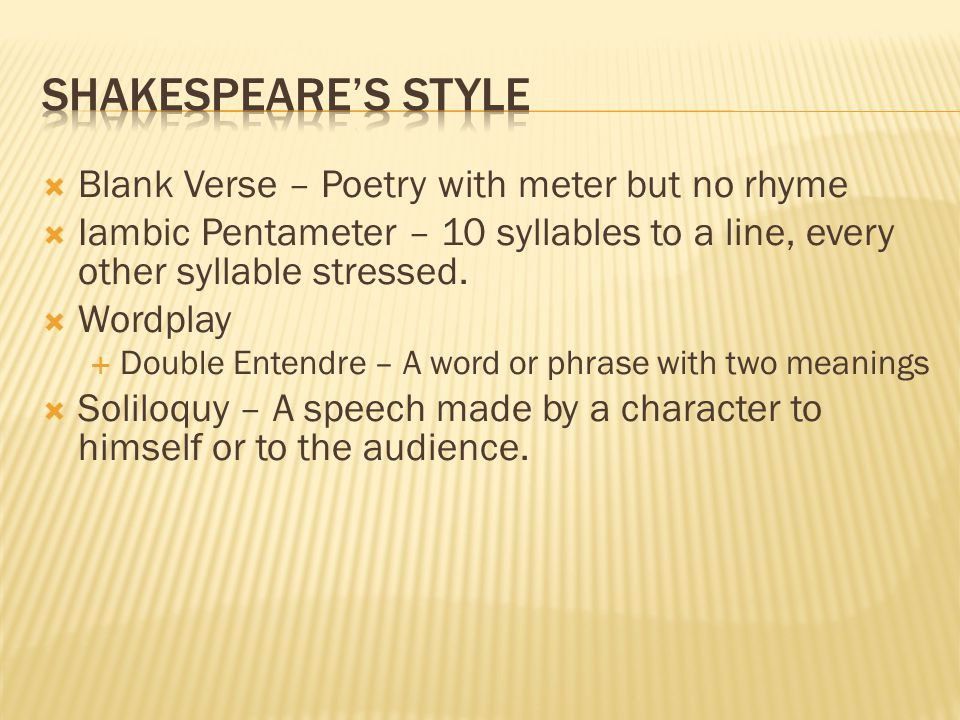  Blank Verse – Poetry with meter but no rhyme  Iambic Pentameter – 10 syllables to a line, every other syllable stressed.