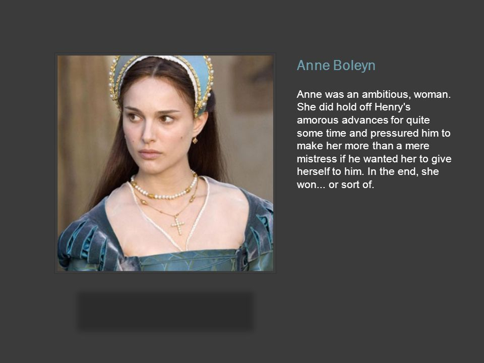 Anne Boleyn Anne was an ambitious, woman.