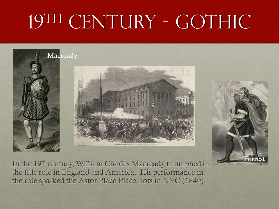 19 th century - Gothic In the 19 th century, William Charles Macready triumphed in the title role in England and America.