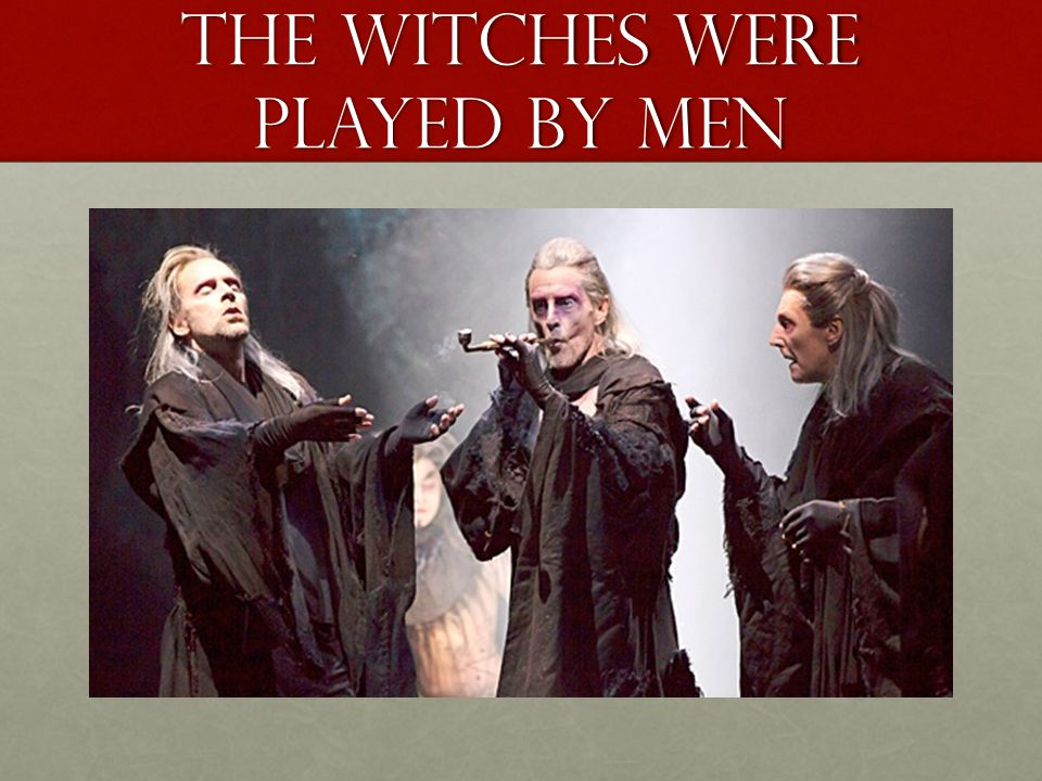 The witches were played by men