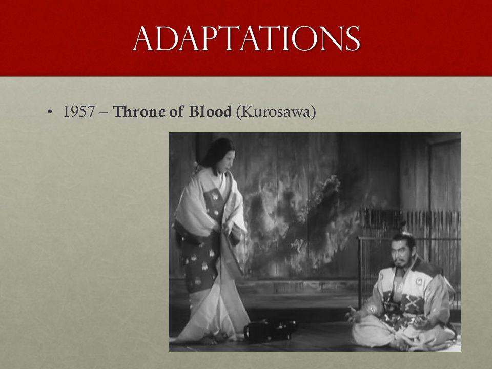 adaptations 1957 – Throne of Blood (Kurosawa)1957 – Throne of Blood (Kurosawa)
