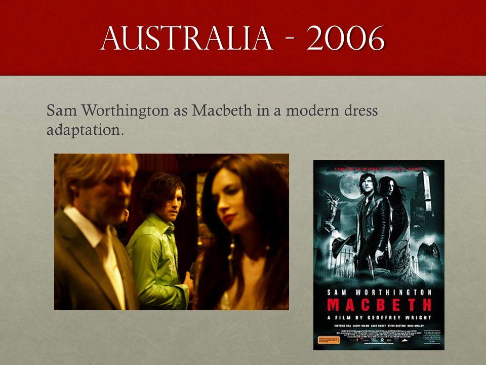Australia - 2006 Sam Worthington as Macbeth in a modern dress adaptation.