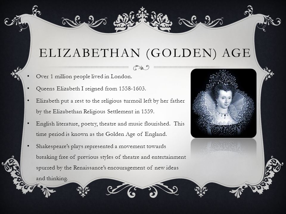 ELIZABETHAN (GOLDEN) AGE Over 1 million people lived in London.