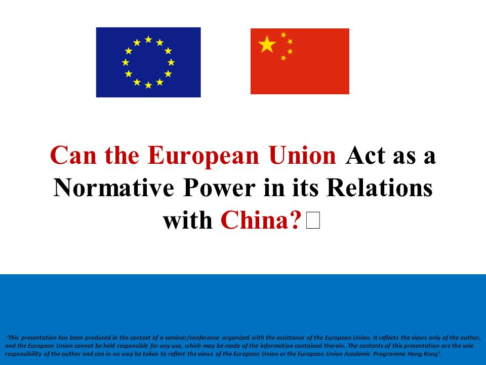 Can the European Union Act as a Normative Power in its Relations with China? 'This presentation has been produced in the context of a seminar/conferen