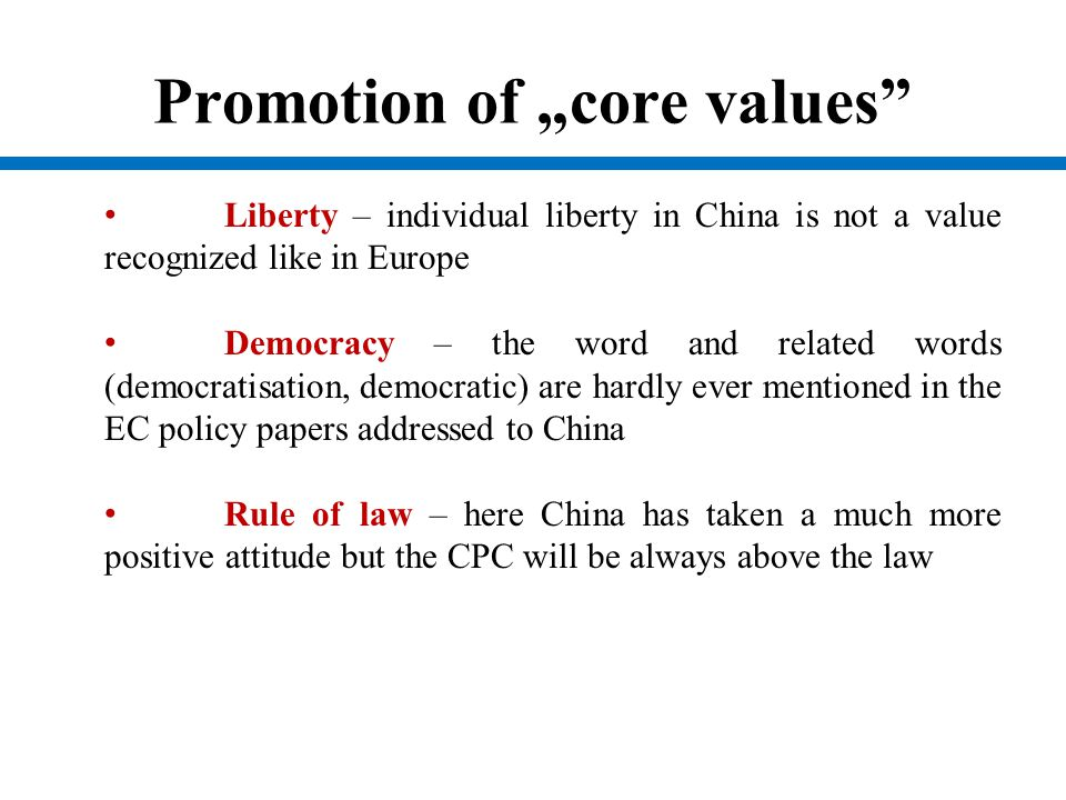 "Promotion of ""core values"" Liberty – individual liberty in China is not a value recognized like in Europe Democracy – the word and related words (demo"
