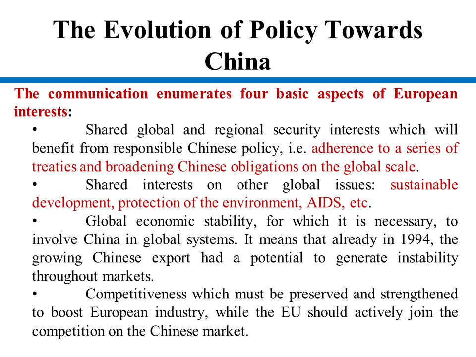 The Evolution of Policy Towards China The communication enumerates four basic aspects of European interests: Shared global and regional security inter