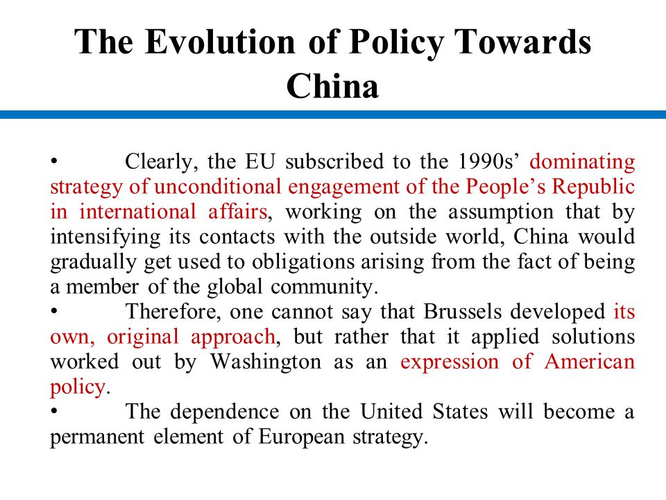 The Evolution of Policy Towards China Clearly, the EU subscribed to the 1990s' dominating strategy of unconditional engagement of the People's Republi