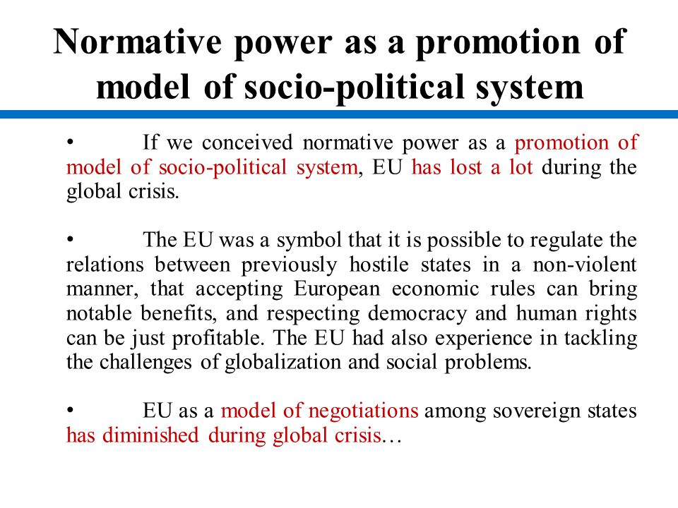 Normative power as a promotion of model of socio-political system If we conceived normative power as a promotion of model of socio-political system, E