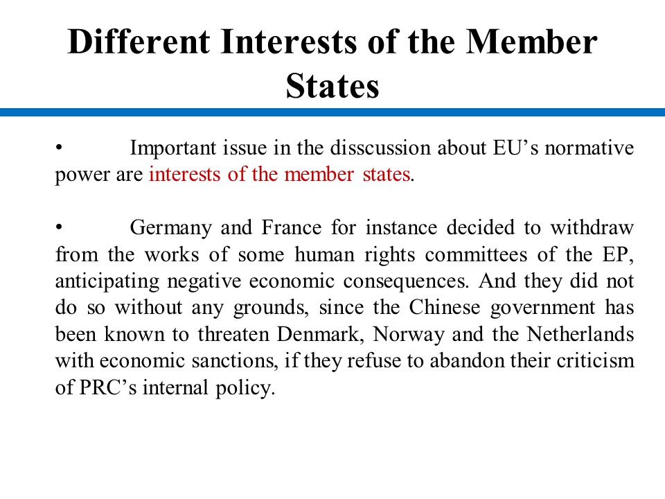 Different Interests of the Member States Important issue in the disscussion about EU's normative power are interests of the member states. Germany and