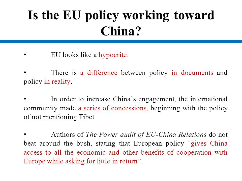 Is the EU policy working toward China? EU looks like a hypocrite. There is a difference between policy in documents and policy in reality. In order to
