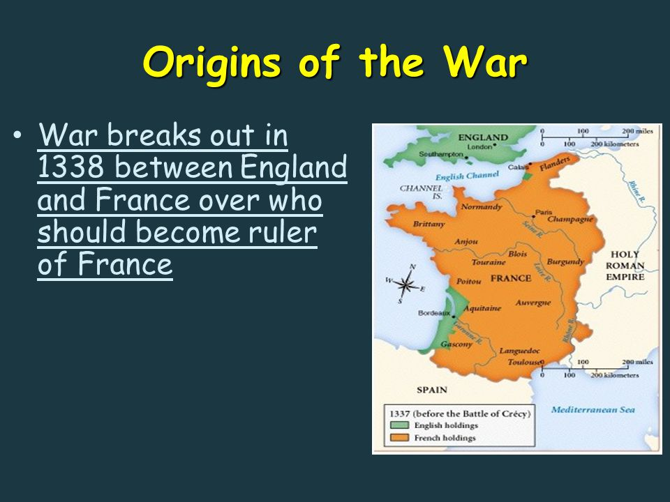 Origins of the War War breaks out in 1338 between England and France over who should become ruler of France