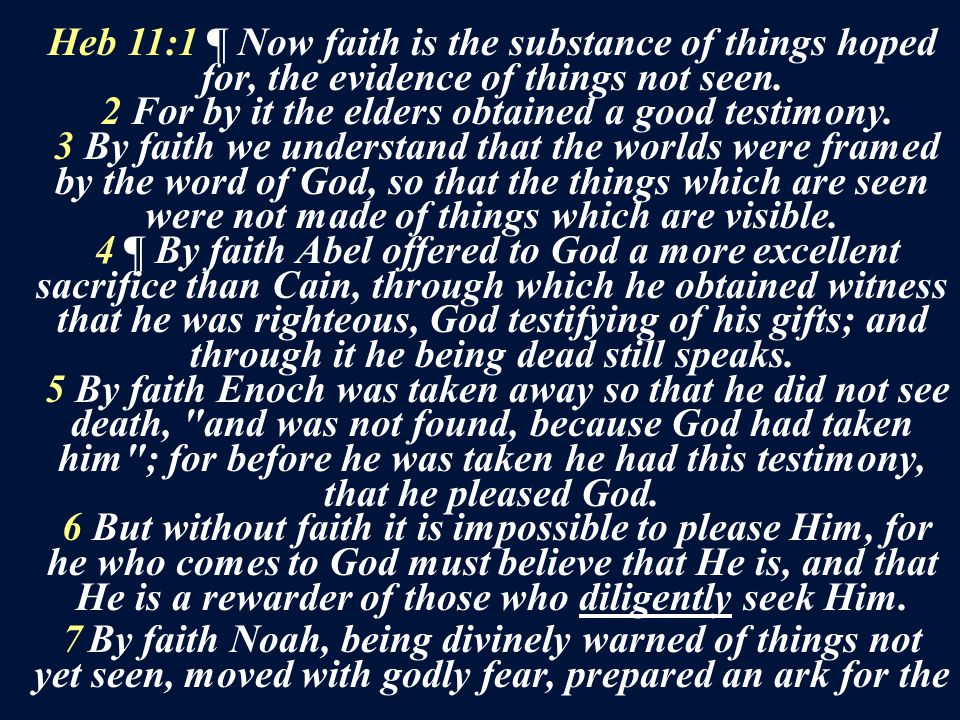 Heb 11:1 ¶ Now faith is the substance of things hoped for, the evidence of things not seen. 2 For by it the elders obtained a good testimony. 3 By fai