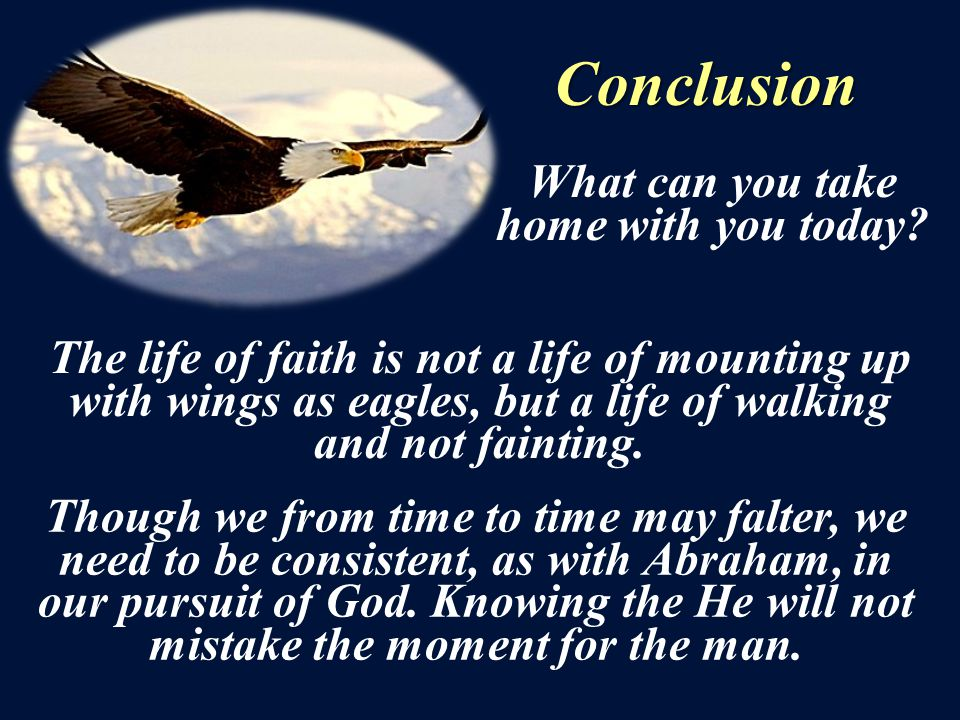 Though we from time to time may falter, we need to be consistent, as with Abraham, in our pursuit of God. Knowing the He will not mistake the moment f