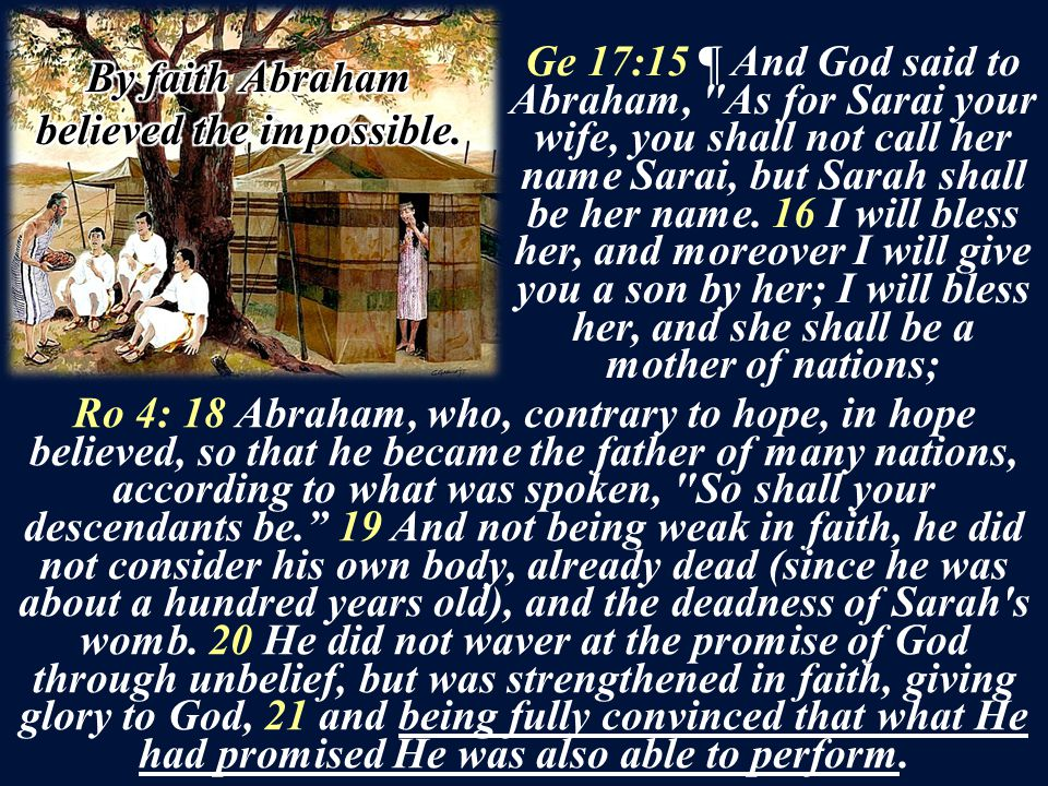 Ro 4: 18 Abraham, who, contrary to hope, in hope believed, so that he became the father of many nations, according to what was spoken, So shall your descendants be. 19 And not being weak in faith, he did not consider his own body, already dead (since he was about a hundred years old), and the deadness of Sarah s womb.