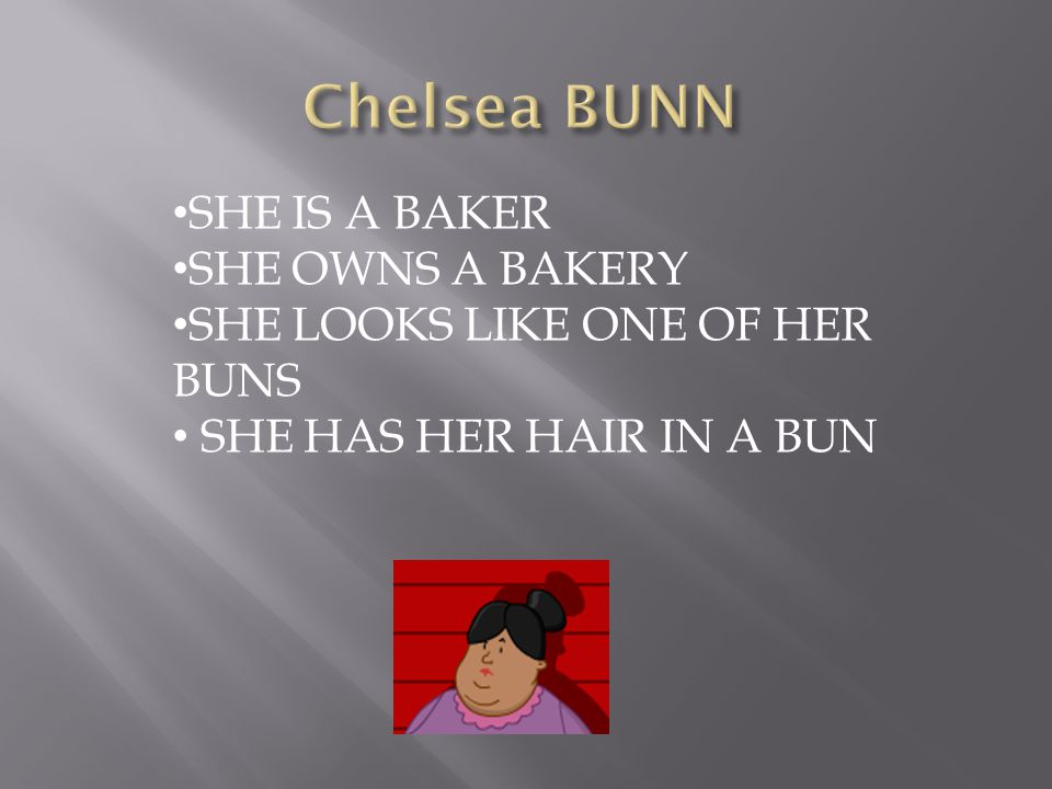 SHE IS A BAKER SHE OWNS A BAKERY SHE LOOKS LIKE ONE OF HER BUNS SHE HAS HER HAIR IN A BUN