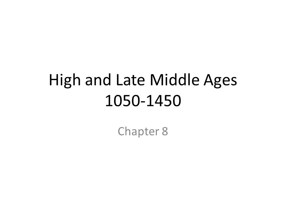 High and Late Middle Ages 1050-1450 Chapter 8