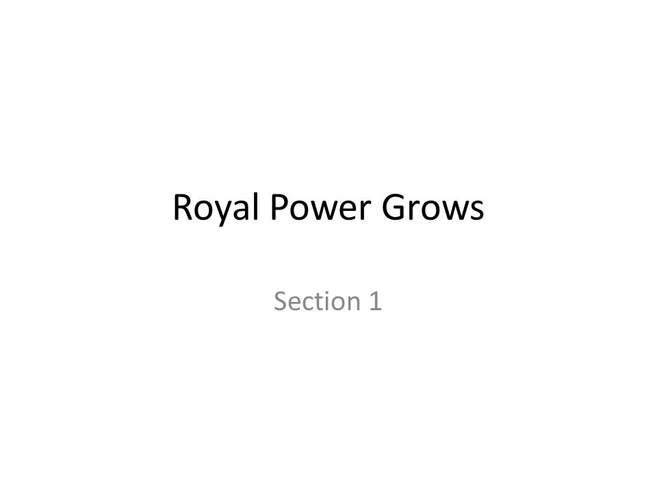 Royal Power Grows Section 1