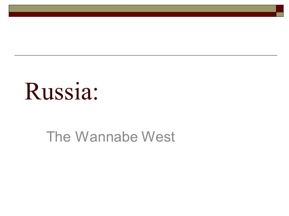 Russia: The Wannabe West