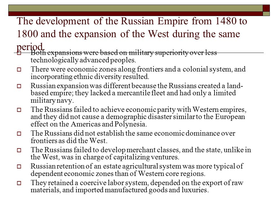 The development of the Russian Empire from 1480 to 1800 and the expansion of the West during the same period.  Both expansions were based on military