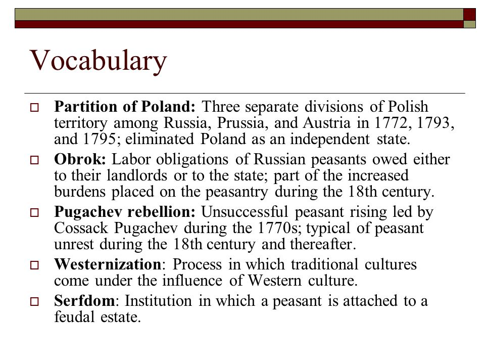 Vocabulary  Partition of Poland: Three separate divisions of Polish territory among Russia, Prussia, and Austria in 1772, 1793, and 1795; eliminated