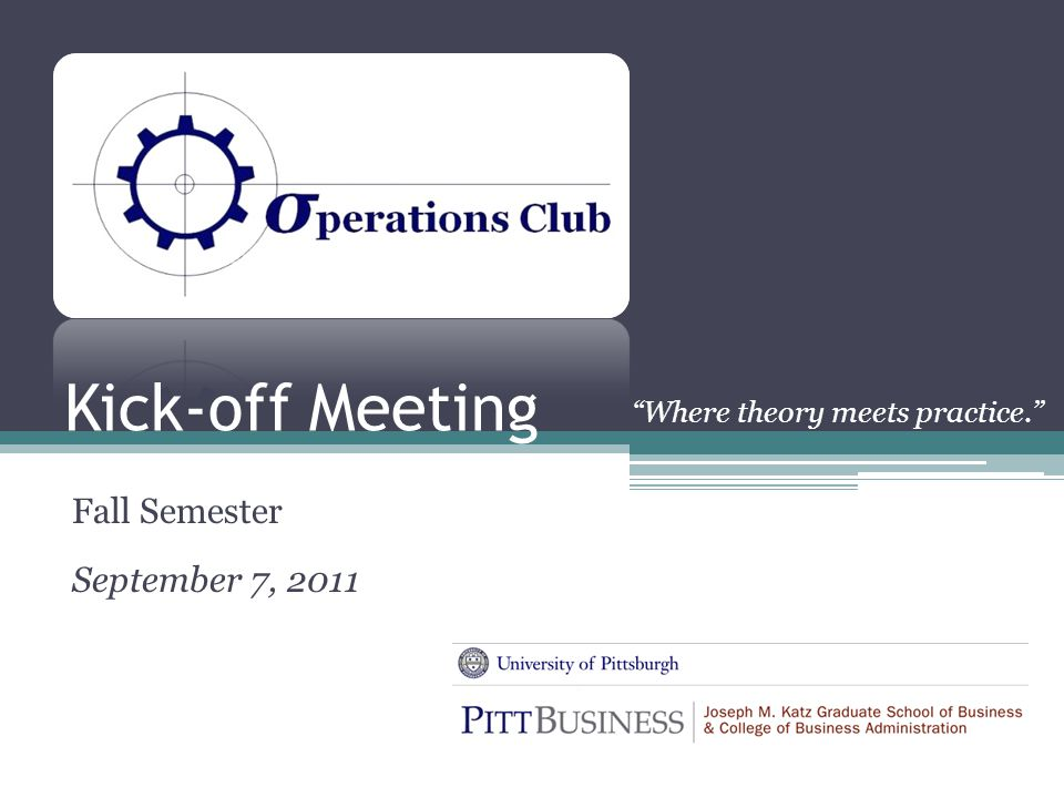 "Kick-off Meeting Fall Semester September 7, 2011 ""Where theory meets practice."""