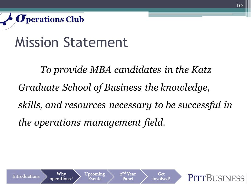 Mission Statement To provide MBA candidates in the Katz Graduate School of Business the knowledge, skills, and resources necessary to be successful in the operations management field.