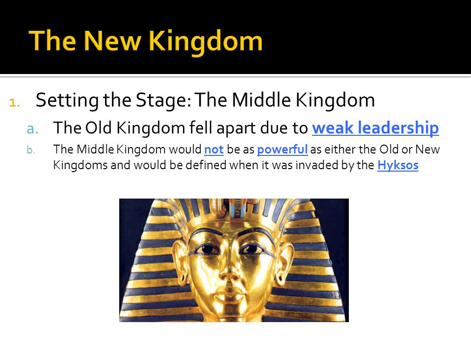 1. Setting the Stage: The Middle Kingdom a. The Old Kingdom fell apart due to weak leadership b. The Middle Kingdom would not be as powerful as either