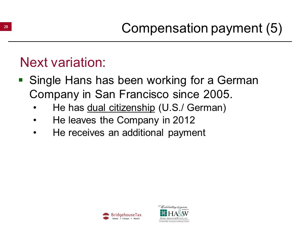 28 Compensation payment (5) Next variation:  Single Hans has been working for a German Company in San Francisco since 2005.