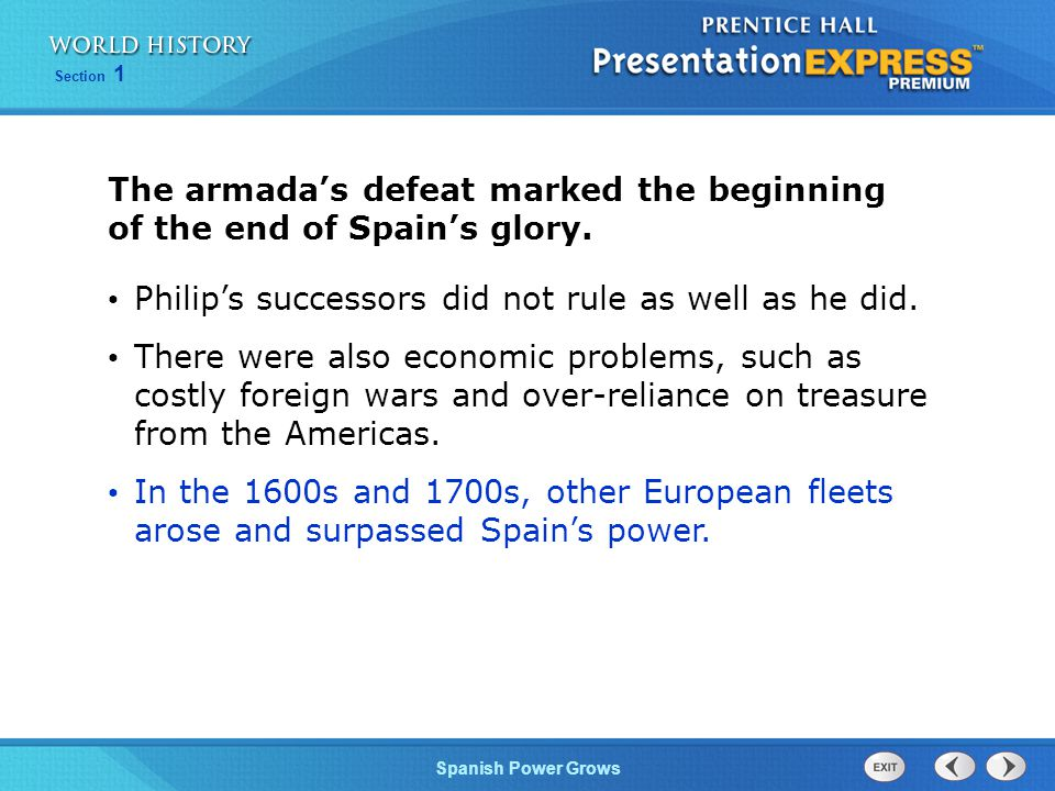 Section 1 Spanish Power Grows The armada's defeat marked the beginning of the end of Spain's glory.