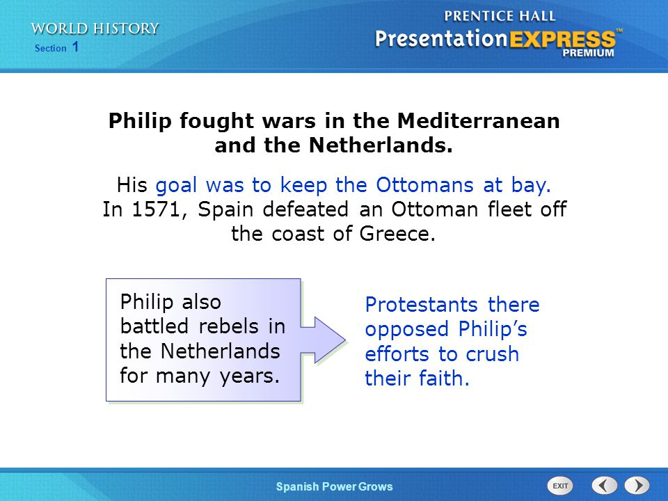 Section 1 Spanish Power Grows Philip fought wars in the Mediterranean and the Netherlands.