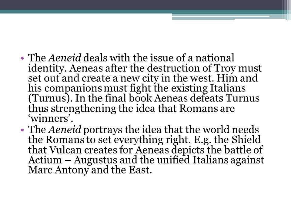 The Aeneid deals with the issue of a national identity.