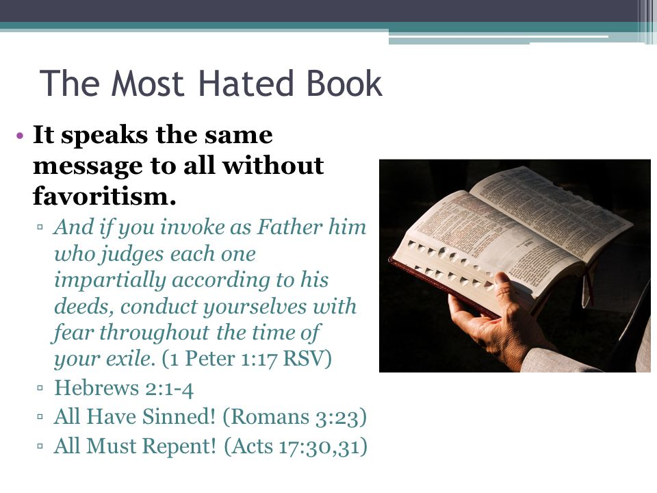 The Most Hated Book It speaks the same message to all without favoritism. ▫And if you invoke as Father him who judges each one impartially according t