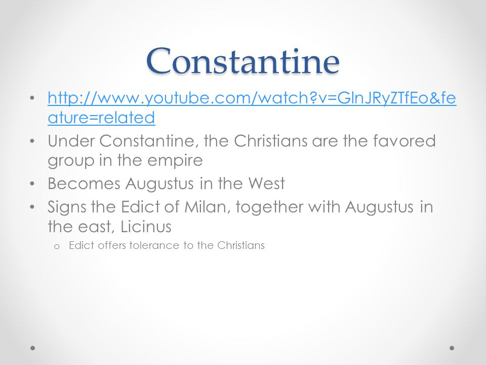 Constantine http://www.youtube.com/watch?v=GlnJRyZTfEo&fe ature=related http://www.youtube.com/watch?v=GlnJRyZTfEo&fe ature=related Under Constantine, the Christians are the favored group in the empire Becomes Augustus in the West Signs the Edict of Milan, together with Augustus in the east, Licinus o Edict offers tolerance to the Christians