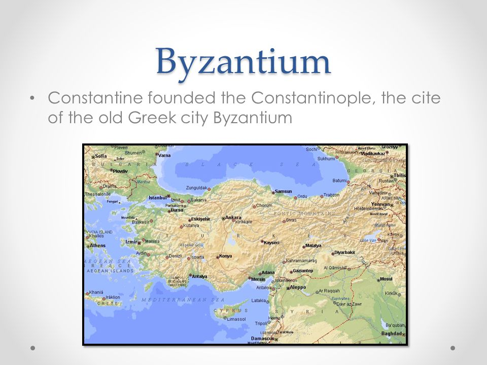 Byzantium Constantine founded the Constantinople, the cite of the old Greek city Byzantium