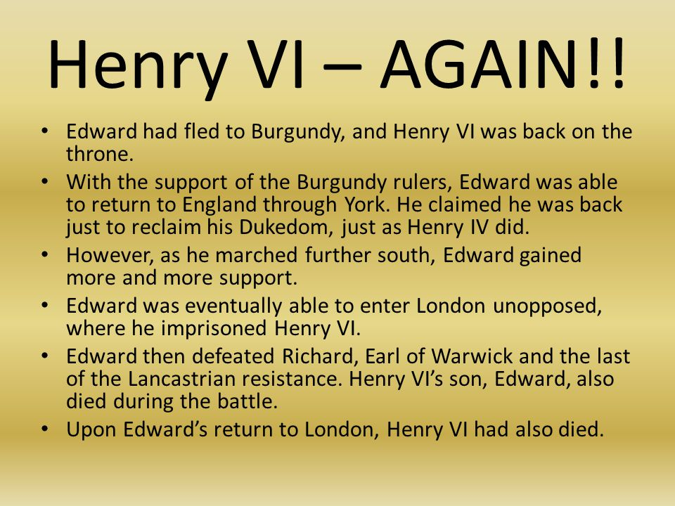Henry VI – AGAIN!. Edward had fled to Burgundy, and Henry VI was back on the throne.