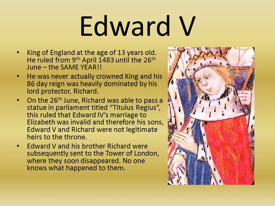 Edward V King of England at the age of 13 years old.