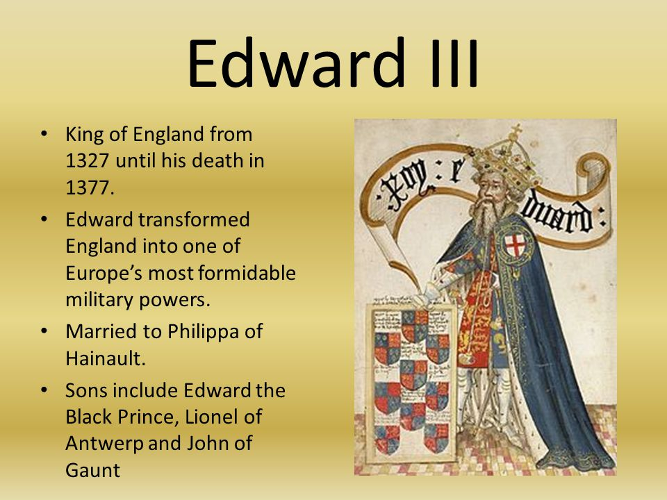 Edward III King of England from 1327 until his death in 1377.