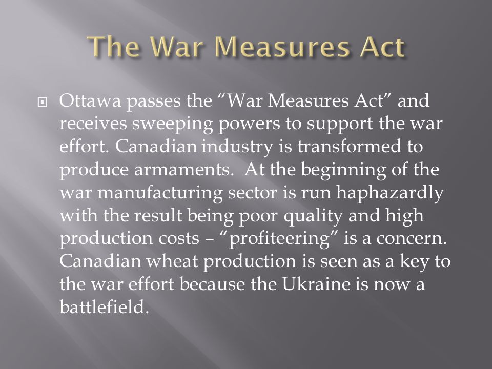 Ottawa passes the War Measures Act and receives sweeping powers to support the war effort.