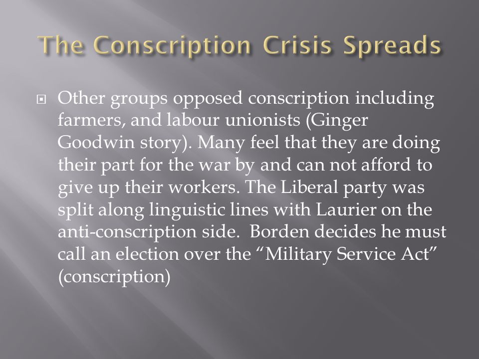  Other groups opposed conscription including farmers, and labour unionists (Ginger Goodwin story).