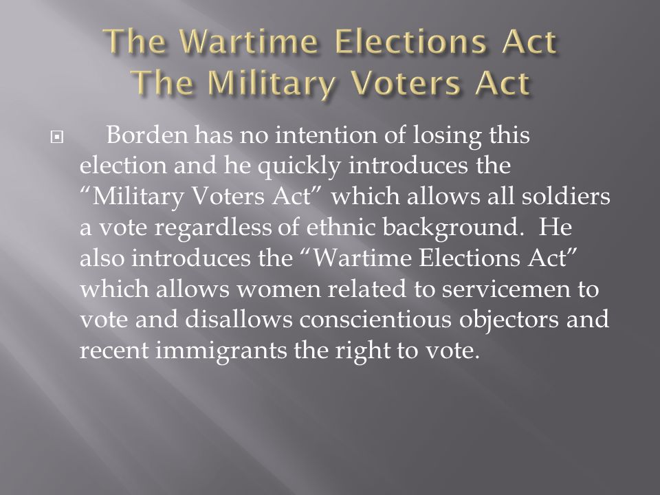  Borden has no intention of losing this election and he quickly introduces the Military Voters Act which allows all soldiers a vote regardless of ethnic background.