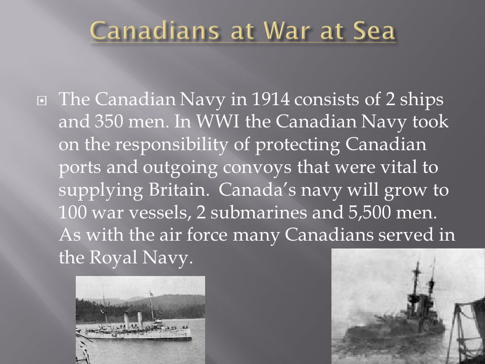  The Canadian Navy in 1914 consists of 2 ships and 350 men.