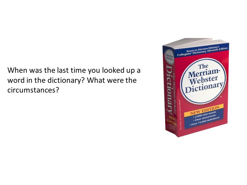 When was the last time you looked up a word in the dictionary? What were the circumstances?