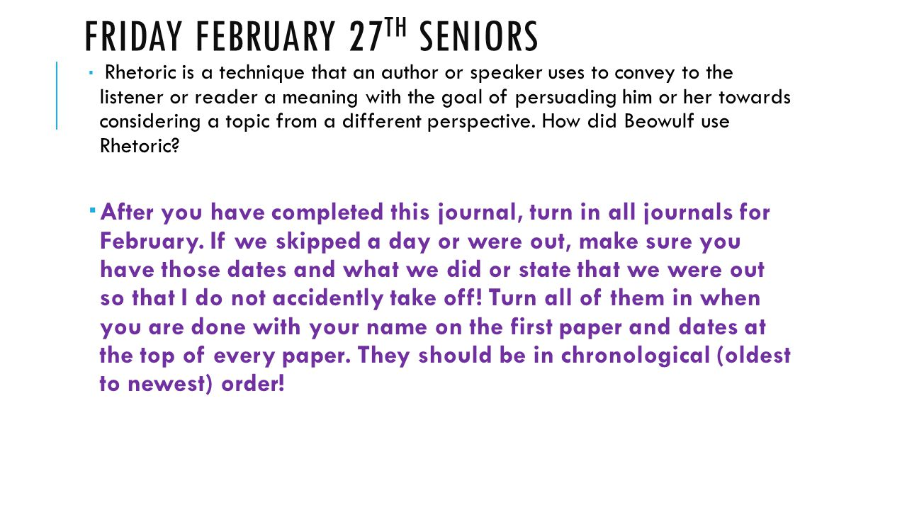 FRIDAY FEBRUARY 27 TH SENIORS  Rhetoric is a technique that an author or speaker uses to convey to the listener or reader a meaning with the goal of