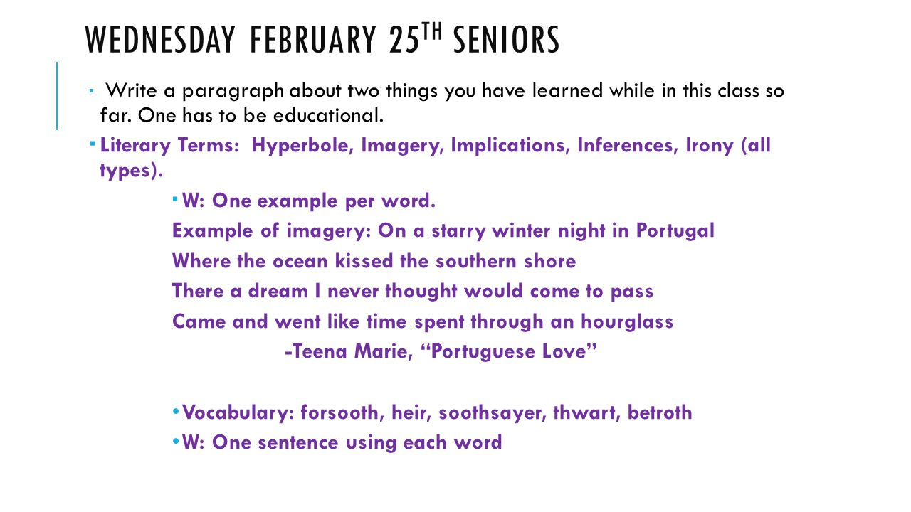 WEDNESDAY FEBRUARY 25 TH SENIORS  Write a paragraph about two things you have learned while in this class so far. One has to be educational.  Litera