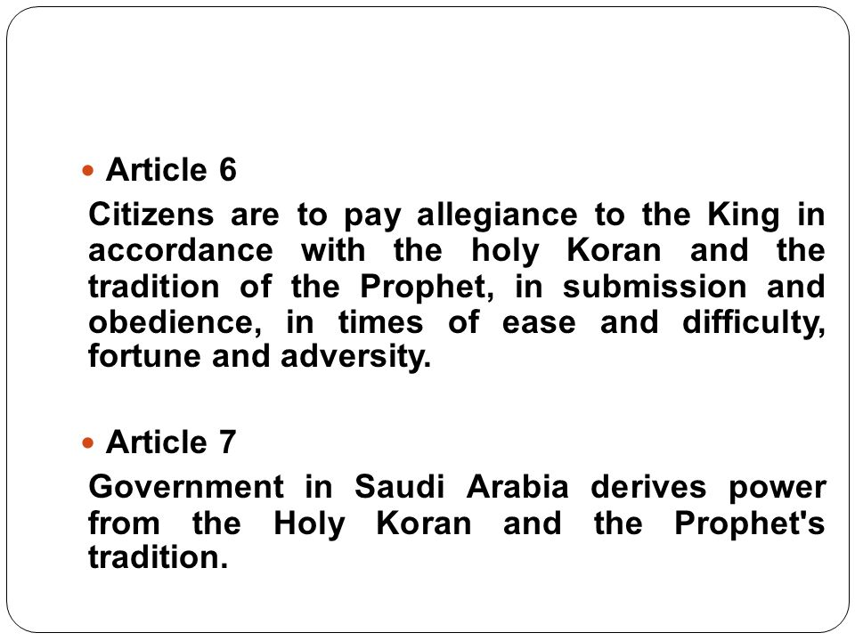 Article 6 Citizens are to pay allegiance to the King in accordance with the holy Koran and the tradition of the Prophet, in submission and obedience,