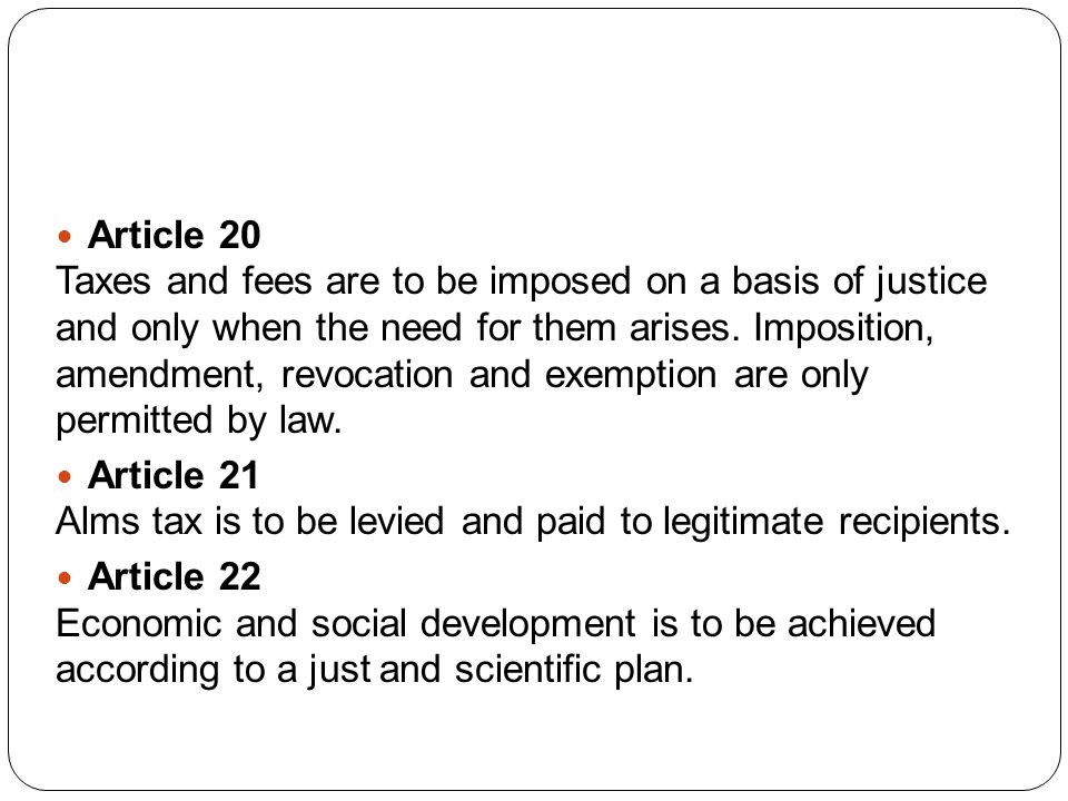 Article 20 Taxes and fees are to be imposed on a basis of justice and only when the need for them arises.